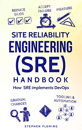 Site Reliability Engineering (SRE) Handbook: How SRE implements DevOps
