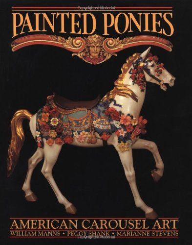 Painted Ponies: American Carousel Art by William Manns (1986-12-24) ()