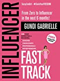 Influencer Fast Track: From Zero to Influencer in the next 6 Months!: 10X Your Marketing & Branding for Coaches, Consultants, Professionals &...