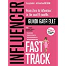 Influencer Fast Track: From Zero to Influencer in the next 6 Months!: 10X Your Marketing & Branding for Coaches, Consultants, Professionals & Entrepreneurs (Influencer Marketing & Branding)