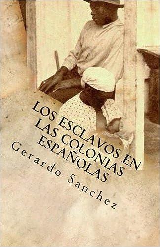 Los Esclavos en las Colonias Espanolas: Amazon.es: Gerardo Sanchez, Maria Bentral Sta Cruz: Libros