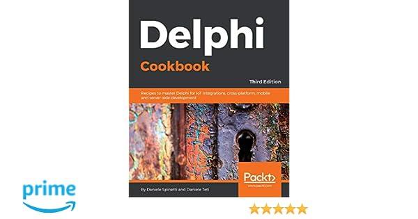 Delphi Cookbook: Recipes to master Delphi for IoT integrations