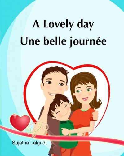 A lovely day. Une Belle Journee: (Bilingual Edition) Children's Picture book English French. Ages 4-7 yrs. French book for kids. Children's Valentine ... for children) (Volume 14) (French Edition)