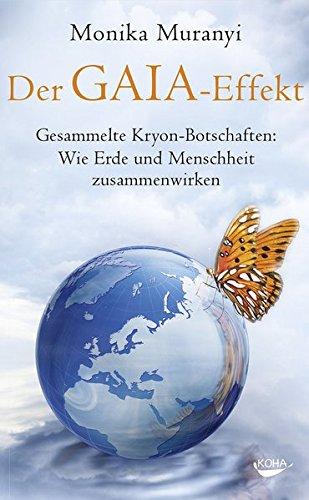 Der Gaia-Effekt - Gesammelte Kryon-Botschaften: Wie Erde und Menschheit zusammenwirken Gebundenes Buch – 10. Januar 2014 Monika Muranyi KOHA Verlag 3867282420 Esoterik