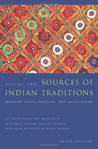 Sources of Indian Traditions: Modern India, Pakistan, and Bangladesh (Introduction to Asian Civilizations) (Volume 2)