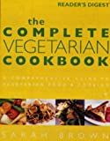 Complete Vegetarian Cookbook: Written by Sarah Brown, 2002 Edition, Publisher: Reader's Digest [Paperback]