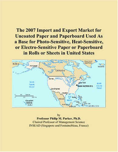 Download The 2007 Import and Export Market for Uncoated Paper and Paperboard Used As a Base for Photo-Sensitive, Heat-Sensitive, or Electro-Sensitive Paper or Paperboard in Rolls or Sheets in United States PDF
