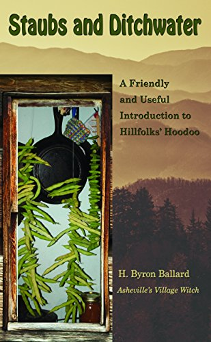 Staubs and Ditchwater: A Friendly and Useful Introduction to Hillfolks' Hoodoo by [Ballard, H. Byron]