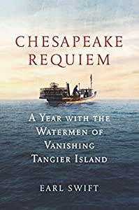 Chesapeake Requiem: A Year with the Watermen of Vanishing Tangier Island by Dey Street Books