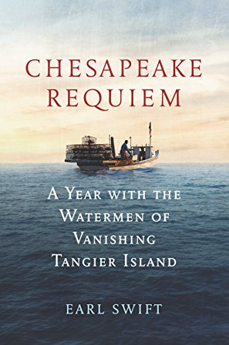 Chesapeake Requiem: A Year with the Watermen of Vanishing Tangier Island (Best Places On Chesapeake Bay)