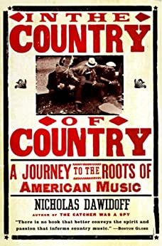 In the Country of Country: A Journey to the Roots of American Music by [Dawidoff, Nicholas]