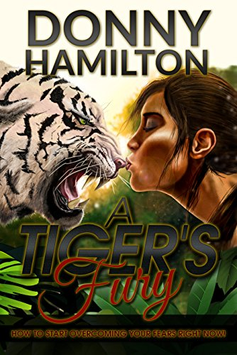 A Tiger's Fury: How To Start Overcoming Your Fears Right Now! by Donny Hamilton ebook deal