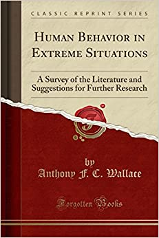 Human Behavior in Extreme Situations: A Survey of the Literature and Suggestions for Further Research (Classic Reprint)