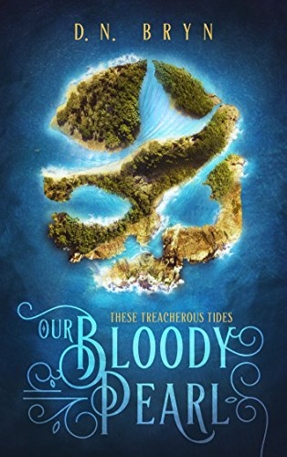 Our Bloody Pearl (These Treacherous Tides Book 1) by [Bryn, D. N.]