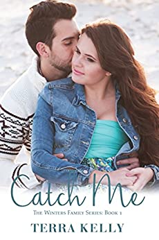 Catch Me (The Winters Family Series Book 1) by [Kelly, Terra]