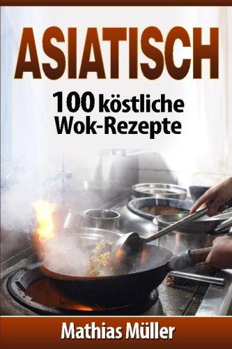 Asiatisch: 100 köstliche Wok-Rezepte