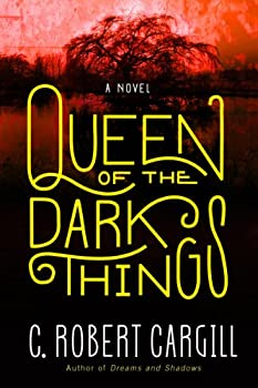 Queen of the Dark Things: A Novel Kindle Edition by C. Robert Cargill  (Author)