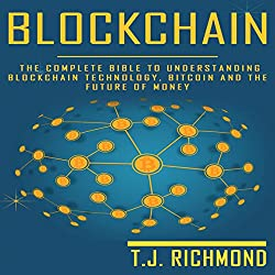 Blockchain: The Complete Bible to Understanding Blockchain Technology, Bitcoin, and the Future of Money