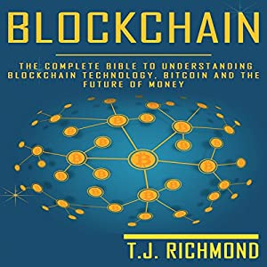 Blockchain: The Complete Bible to Understanding Blockchain Technology, Bitcoin, and the Future of Money Audiobook