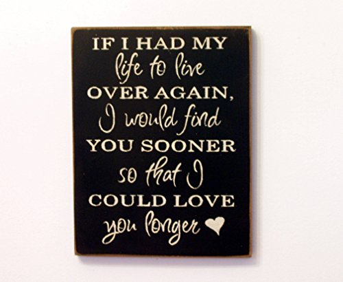 Ruskin352 If I had my life to live over again I would find you sooner so that I could love you longer distressed style handmade wood plaque wood sign.