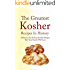 The Greatest Kosher Recipes In History: Delicious, Fast & Easy Kosher Recipes That Your Family Will Love