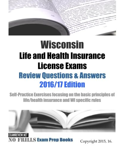 Download Wisconsin Life and Health Insurance License Exams Review Questions & Answers 2016/17 Edition: Self-Practice Exercises focusing on the basic principles of life/health insurance and WI specific rules Pdf