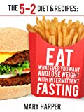 The 5-2 Diet & Recipes: Eat Whatever You Want and Lose Weight with Intermittent Fasting