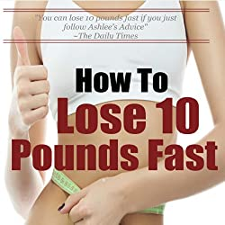 How to Lose 10 Pounds Fast