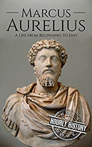 Marcus Aurelius: A Life From Beginning to End (English Edition)