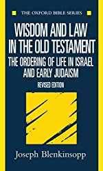 Wisdom and Law in the Old Testament: The Ordering of Life in Israel and Early Judaism (Oxford Bible Series)