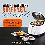 Weight Watchers Air Fryer Cookbook 2020: Delicious Quick and Affordable WW Smart Points Air Fryer Recipes with