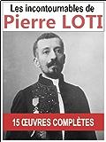 Pierre LOTI: Les 15 oeuvres majeures et complètes (Aziyadé, Le Roman d'un spahi, Le Mariage de Loti, Mon frère Yves...)