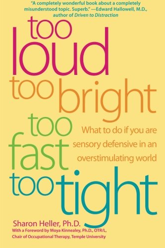 Too Loud, Too Bright, Too Fast, Too Tight: What to Do If You Are Sensory Defensive in an Overstimulating World (2003) (Book) written by Sharon Heller