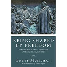 Being Shaped by Freedom: An Examination of Luther's Development of Christian Liberty, 1520–1525
