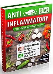 Anti-Inflammatory Diet Cookbook for Beginners: 80 Budget-Friendly Recipes & 21-Day Diet Plan Program (anti-inflammatory diet, anti inflammatory diet cookbook, anti inflammatory books, arthritis diet)