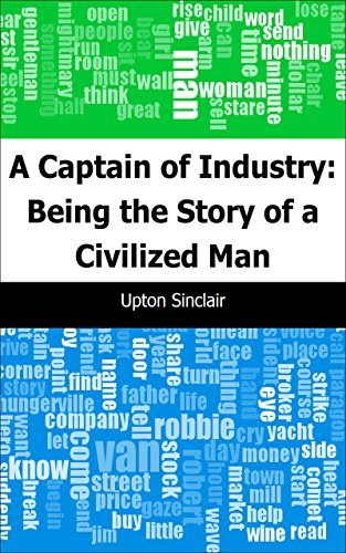 - A Captain of Industry: Being the Story of a Civilized Man
