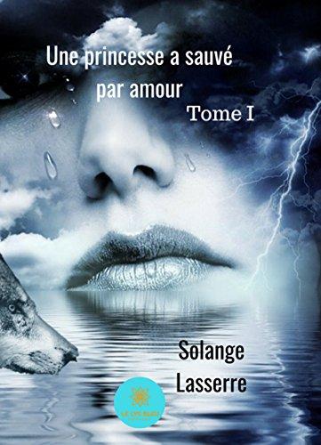 Une princesse a sauvé par amour: Tome 1 (French Edition)