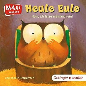 Heule Eule - Nein, ich lasse niemand rein und andere Geschichten Hörbuch