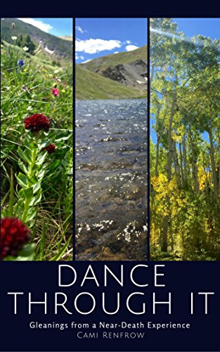 (Dance Through It:  Gleanings From a Near-Death Experience)