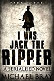 I Was Jack The Ripper (Part 3): A serialised Novel based on the Whitechapel Murders