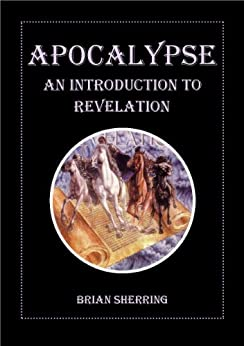 Apocalypse: An Introduction to Revelation by [Sherring, Brian]
