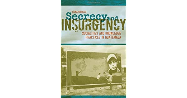 Secrecy and Insurgency: Socialities and Knowledge Practices in Guatemala