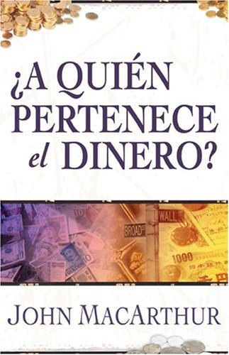 A quien pertenece el dinero?: Whose Money is it Anyway? (Spanish Edition) [John MacArthur] (Tapa Blanda)