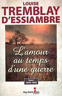 L'amour au temps d'une guerre 01 : 1939-1942, Tremblay-D'Essiambre, Louise