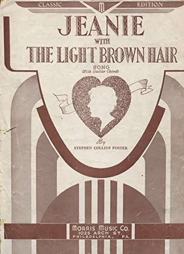 JEANIE WITH THE LIGHT BROWN HAIR by STEPHEN COLLINS FOSTER /SHEET MUSIC