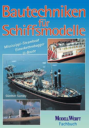 Bautechniken für Schiffsmodelle: Mississippi-Steamboat - Eimerkettenbagger - U-Boote (German Edition) por Günther Slansky