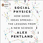 Social Physics: How Good Ideas Spread - The Lessons from a New Science | Alex Pentland