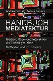 Handbuch Mediatektur: Medien, Raum und Interaktion als Einheit gestalten. Methoden und Instrumente (Design)