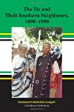The Tiv and Their Southern Neighbors, 1890-1990, Ayangaor, Emmanuel Chiahemba, 1594608458