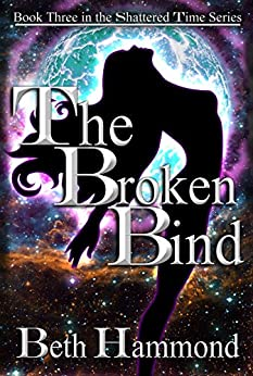 The Broken Bind: Book Three in the Shattered Time Series by [Hammond, Beth]